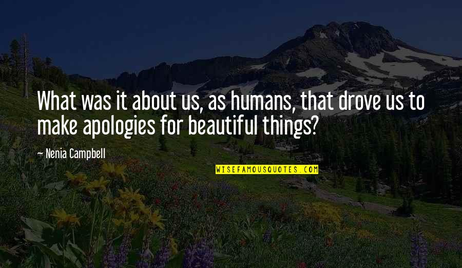 Morality Philosophy Quotes By Nenia Campbell: What was it about us, as humans, that
