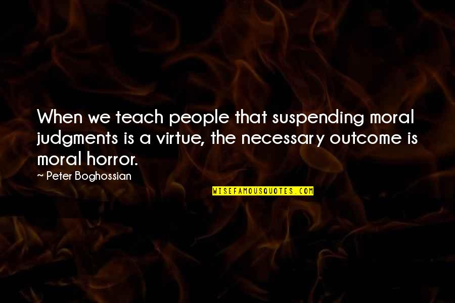 Morality Philosophy Quotes By Peter Boghossian: When we teach people that suspending moral judgments
