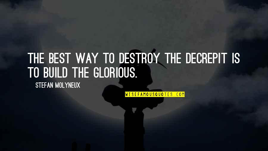 Morality Philosophy Quotes By Stefan Molyneux: The best way to destroy the decrepit is