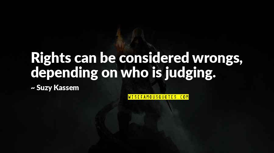Morality Philosophy Quotes By Suzy Kassem: Rights can be considered wrongs, depending on who