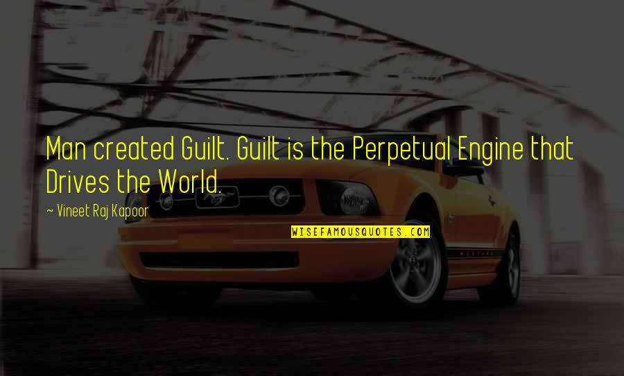 Morality Philosophy Quotes By Vineet Raj Kapoor: Man created Guilt. Guilt is the Perpetual Engine