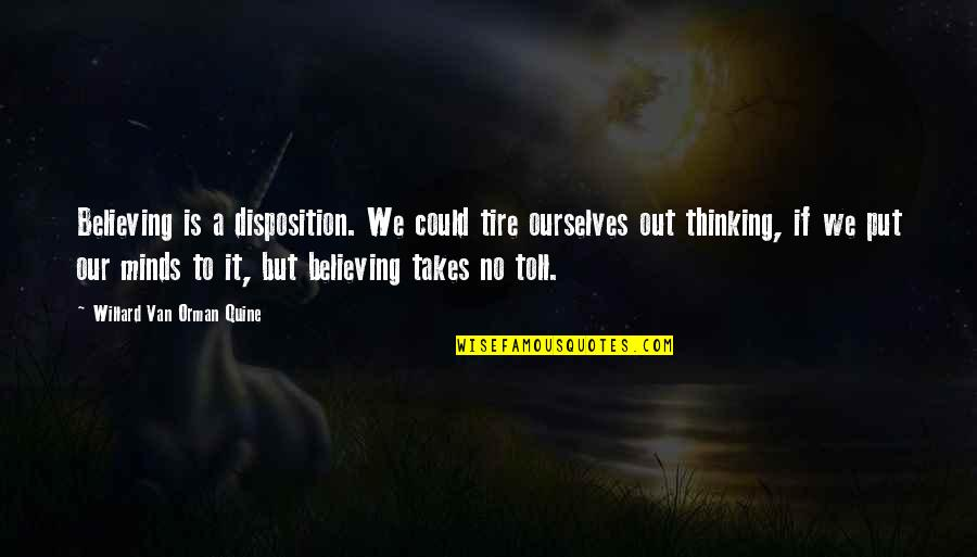 Morality Philosophy Quotes By Willard Van Orman Quine: Believing is a disposition. We could tire ourselves