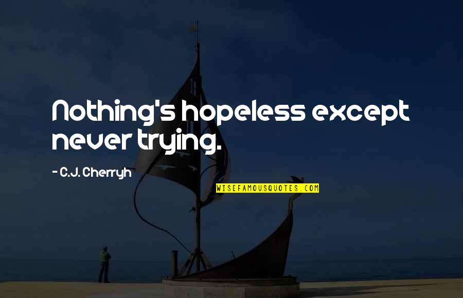Morari Bapu Best Quotes By C.J. Cherryh: Nothing's hopeless except never trying.