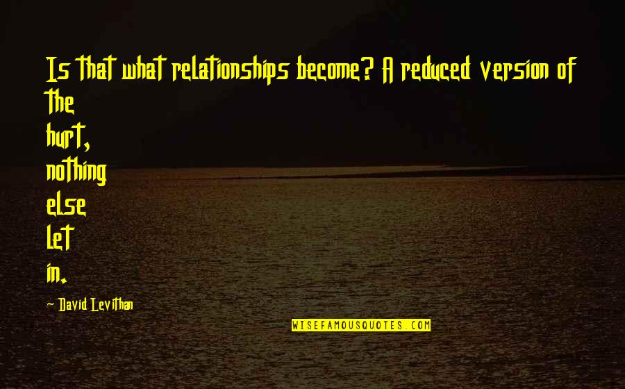 Morari Bapu Best Quotes By David Levithan: Is that what relationships become? A reduced version