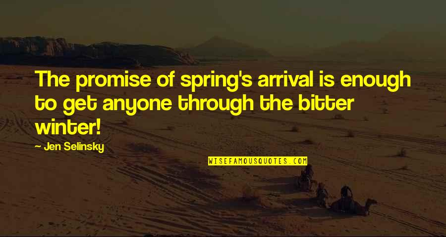 Morari Bapu Best Quotes By Jen Selinsky: The promise of spring's arrival is enough to