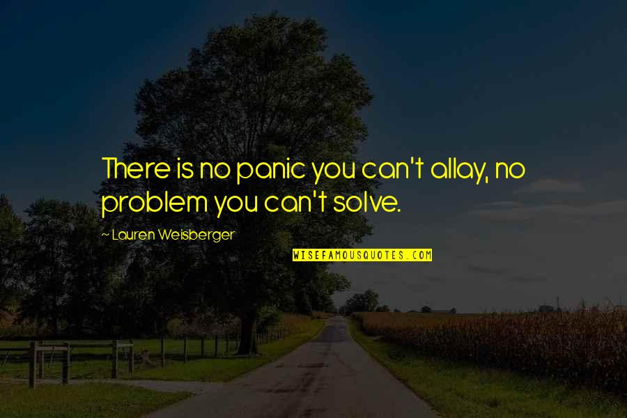 Morari Bapu Best Quotes By Lauren Weisberger: There is no panic you can't allay, no