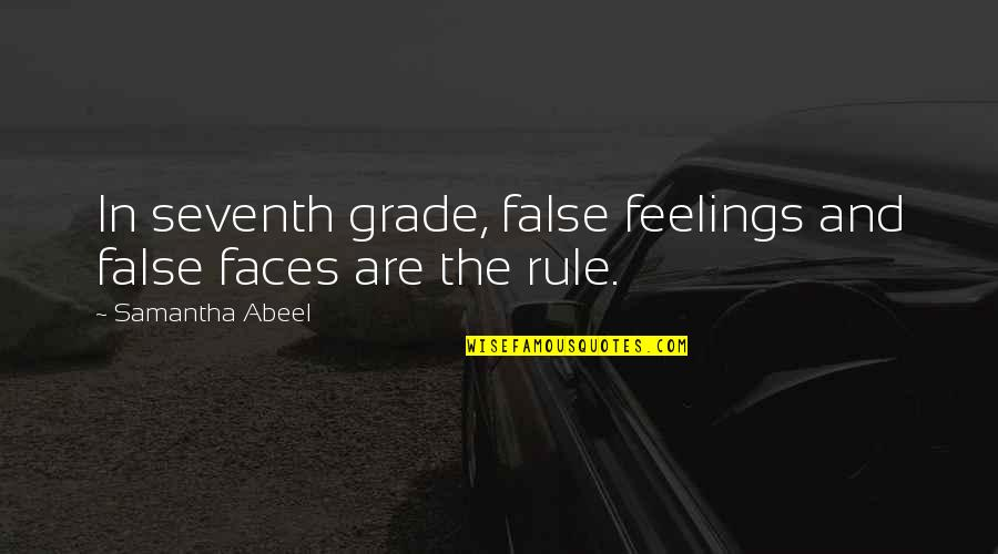 Morari Bapu Best Quotes By Samantha Abeel: In seventh grade, false feelings and false faces