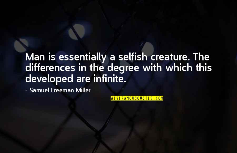 Morari Bapu Best Quotes By Samuel Freeman Miller: Man is essentially a selfish creature. The differences
