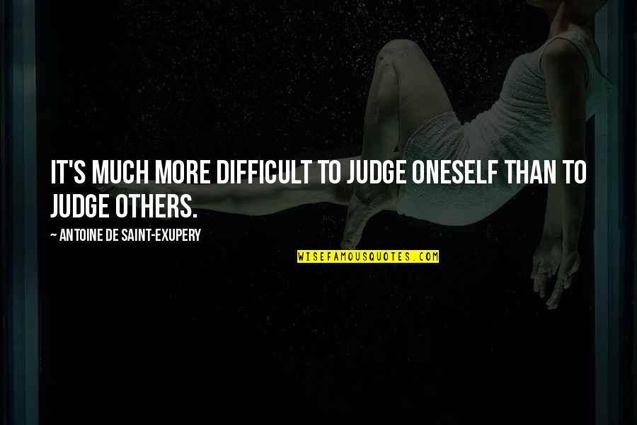 More Difficult Than Quotes By Antoine De Saint-Exupery: It's much more difficult to judge oneself than