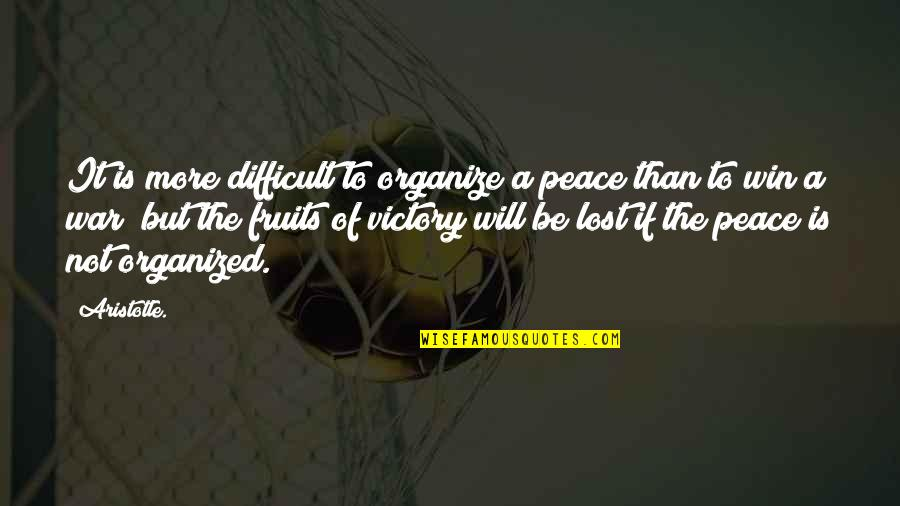 More Difficult Than Quotes By Aristotle.: It is more difficult to organize a peace