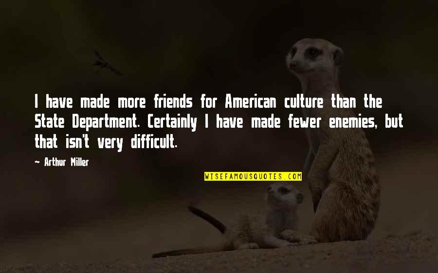 More Difficult Than Quotes By Arthur Miller: I have made more friends for American culture