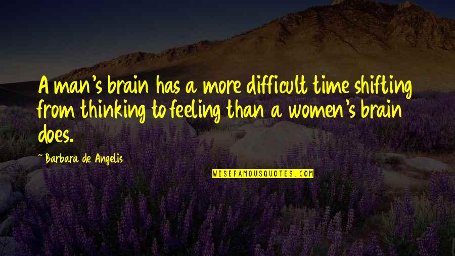 More Difficult Than Quotes By Barbara De Angelis: A man's brain has a more difficult time