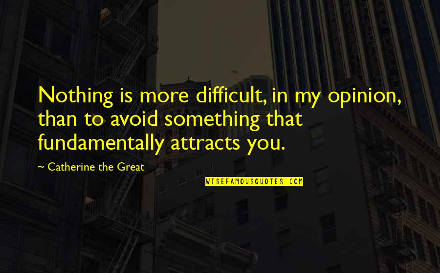 More Difficult Than Quotes By Catherine The Great: Nothing is more difficult, in my opinion, than