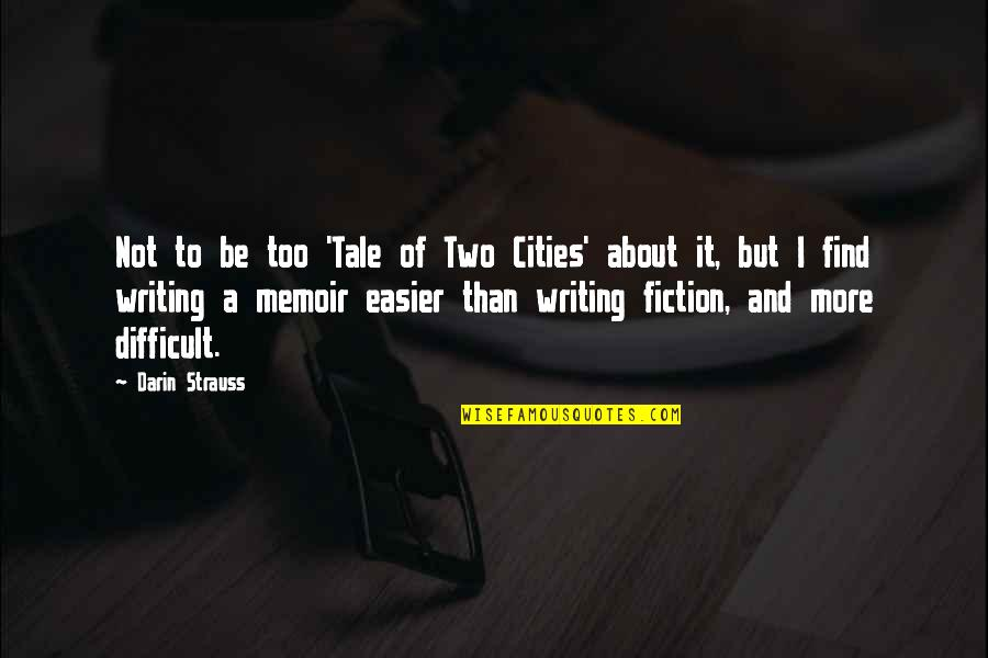 More Difficult Than Quotes By Darin Strauss: Not to be too 'Tale of Two Cities'