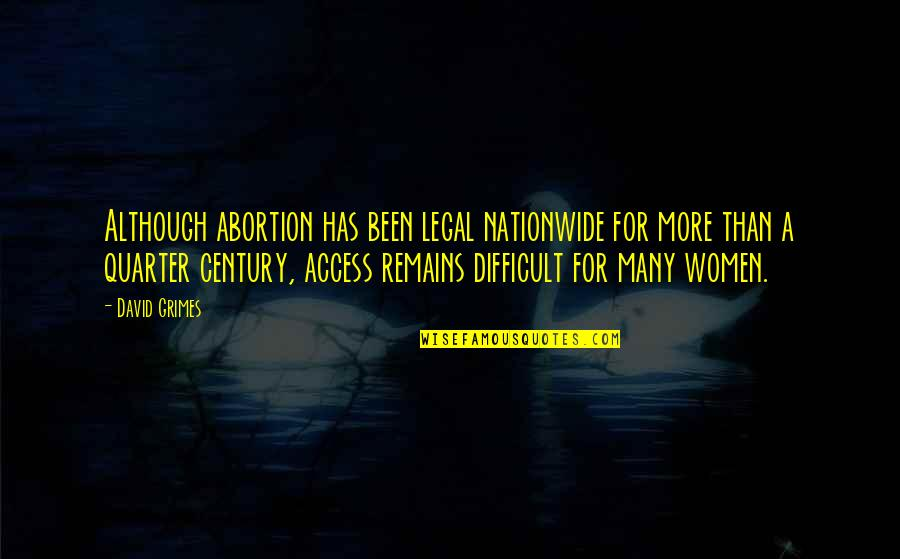 More Difficult Than Quotes By David Grimes: Although abortion has been legal nationwide for more