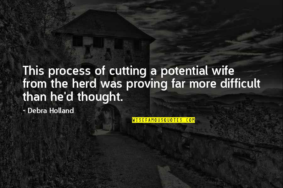 More Difficult Than Quotes By Debra Holland: This process of cutting a potential wife from