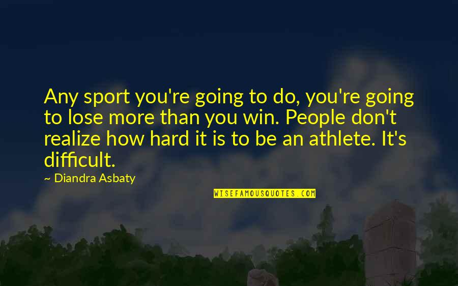 More Difficult Than Quotes By Diandra Asbaty: Any sport you're going to do, you're going