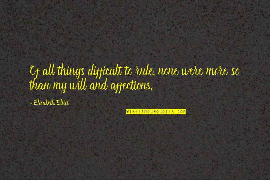 More Difficult Than Quotes By Elisabeth Elliot: Of all things difficult to rule, none were