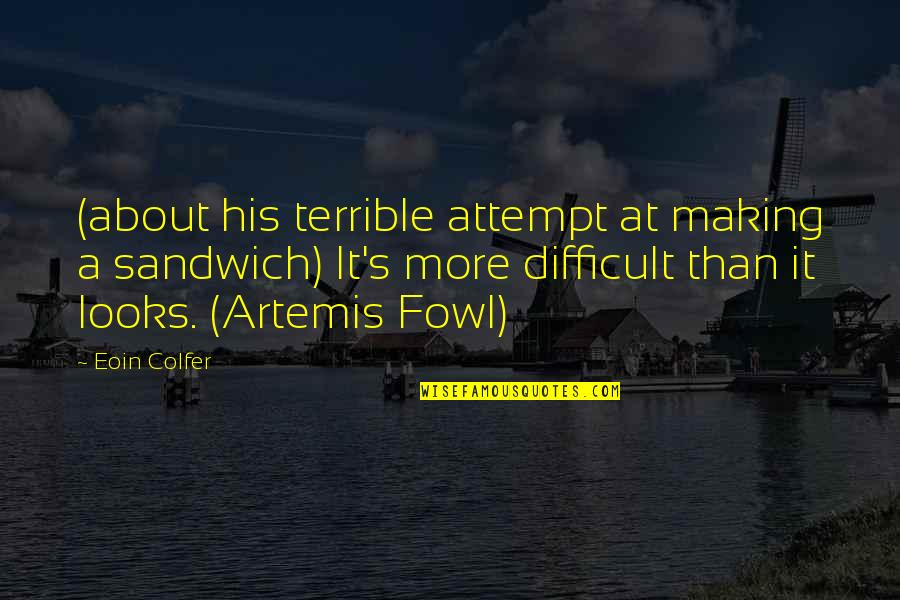 More Difficult Than Quotes By Eoin Colfer: (about his terrible attempt at making a sandwich)