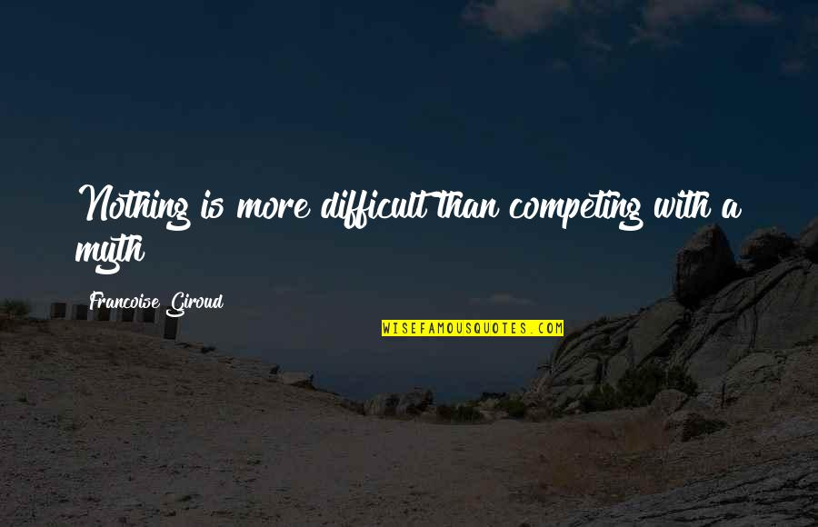 More Difficult Than Quotes By Francoise Giroud: Nothing is more difficult than competing with a