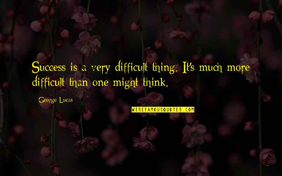 More Difficult Than Quotes By George Lucas: Success is a very difficult thing. It's much