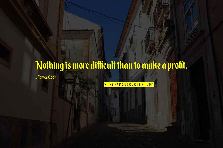 More Difficult Than Quotes By James Cook: Nothing is more difficult than to make a