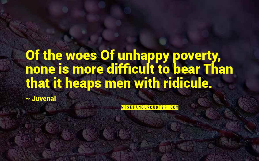 More Difficult Than Quotes By Juvenal: Of the woes Of unhappy poverty, none is