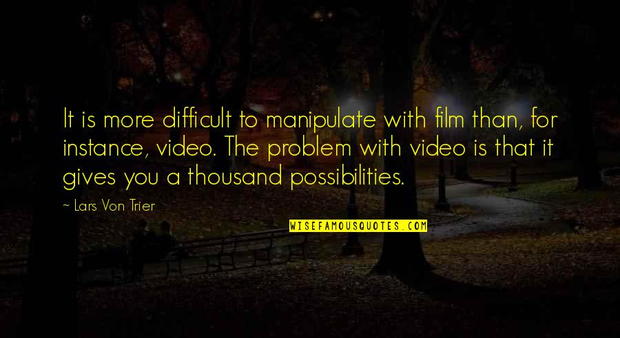 More Difficult Than Quotes By Lars Von Trier: It is more difficult to manipulate with film