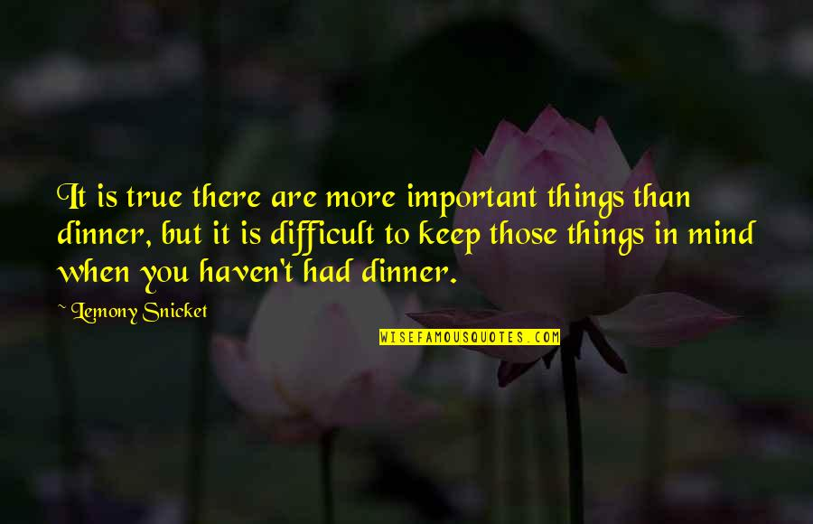 More Difficult Than Quotes By Lemony Snicket: It is true there are more important things