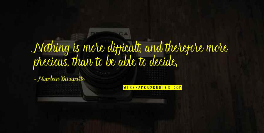 More Difficult Than Quotes By Napoleon Bonaparte: Nothing is more difficult, and therefore more precious,