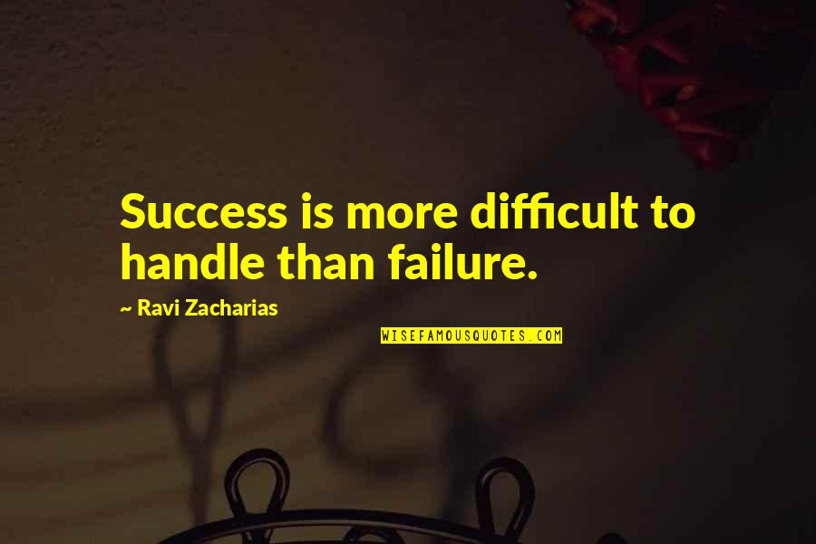 More Difficult Than Quotes By Ravi Zacharias: Success is more difficult to handle than failure.