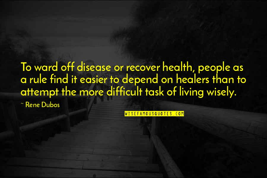 More Difficult Than Quotes By Rene Dubos: To ward off disease or recover health, people