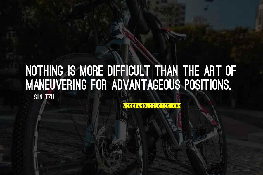 More Difficult Than Quotes By Sun Tzu: Nothing is more difficult than the art of