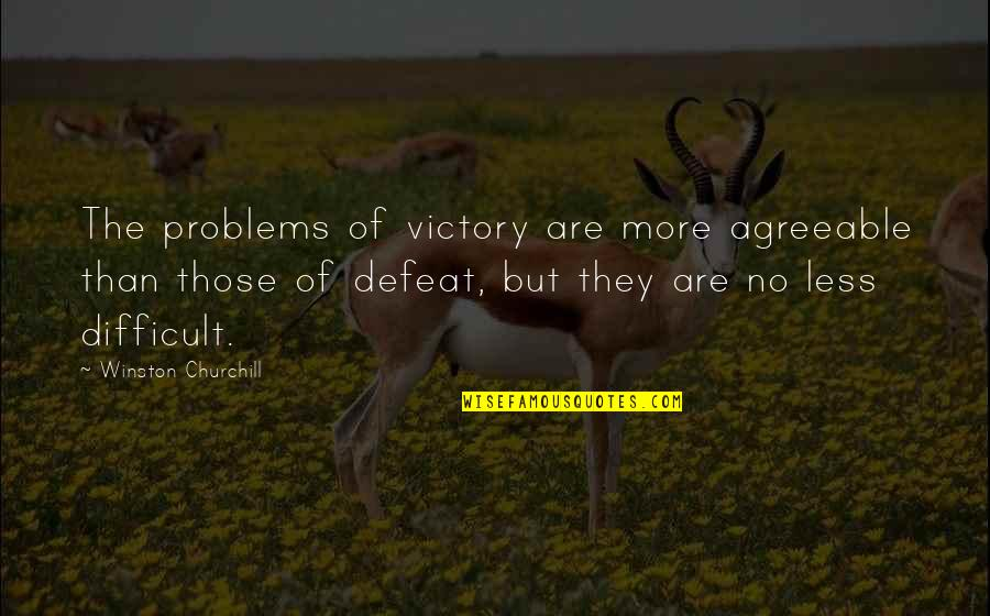 More Difficult Than Quotes By Winston Churchill: The problems of victory are more agreeable than