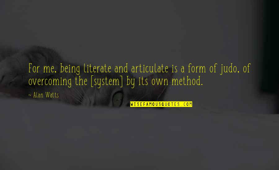 More Judo Quotes By Alan Watts: For me, being literate and articulate is a