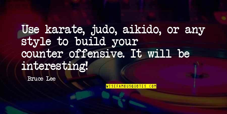More Judo Quotes By Bruce Lee: Use karate, judo, aikido, or any style to