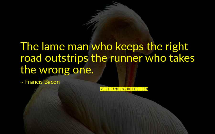 More Judo Quotes By Francis Bacon: The lame man who keeps the right road