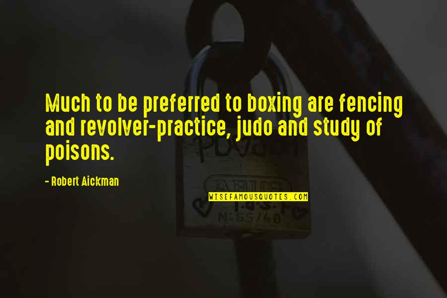 More Judo Quotes By Robert Aickman: Much to be preferred to boxing are fencing