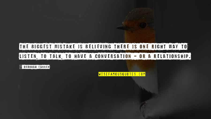 More Talk More Mistake Quotes By Deborah Tannen: The biggest mistake is believing there is one