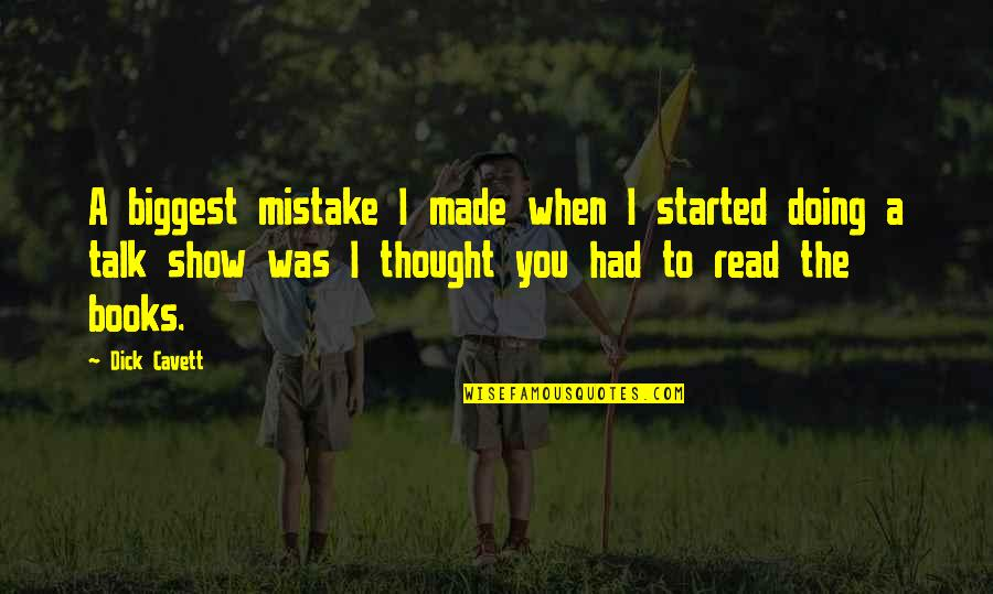 More Talk More Mistake Quotes By Dick Cavett: A biggest mistake I made when I started