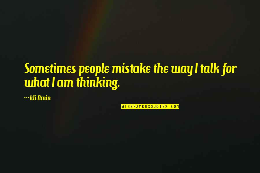 More Talk More Mistake Quotes By Idi Amin: Sometimes people mistake the way I talk for