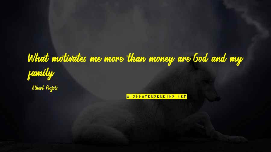 More Than Family Quotes By Albert Pujols: What motivates me more than money are God