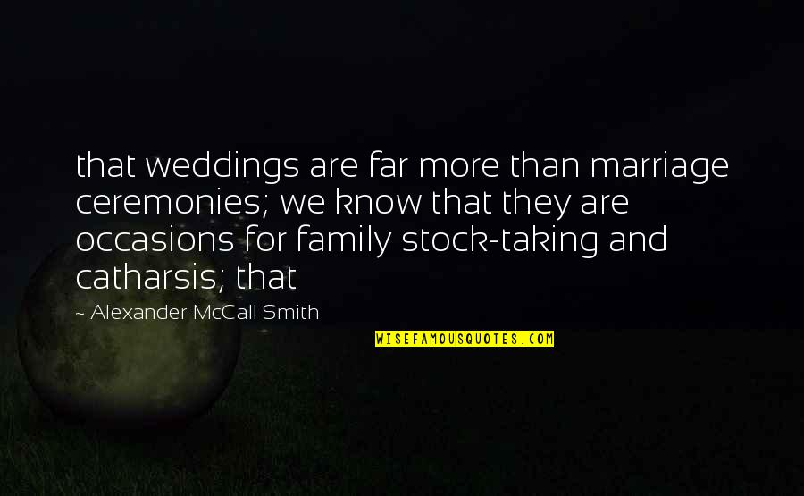 More Than Family Quotes By Alexander McCall Smith: that weddings are far more than marriage ceremonies;