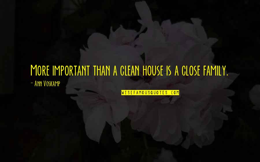 More Than Family Quotes By Ann Voskamp: More important than a clean house is a