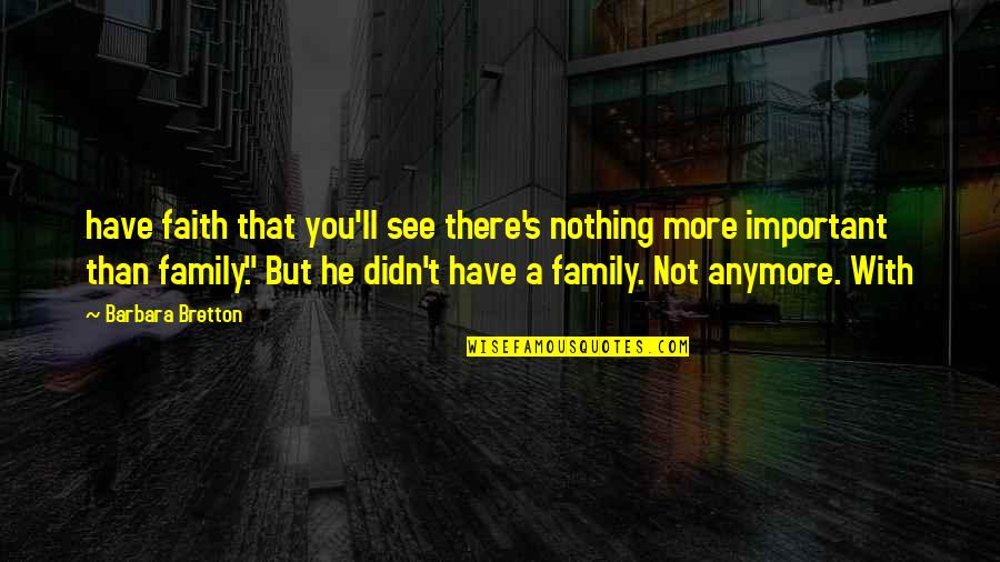 More Than Family Quotes By Barbara Bretton: have faith that you'll see there's nothing more