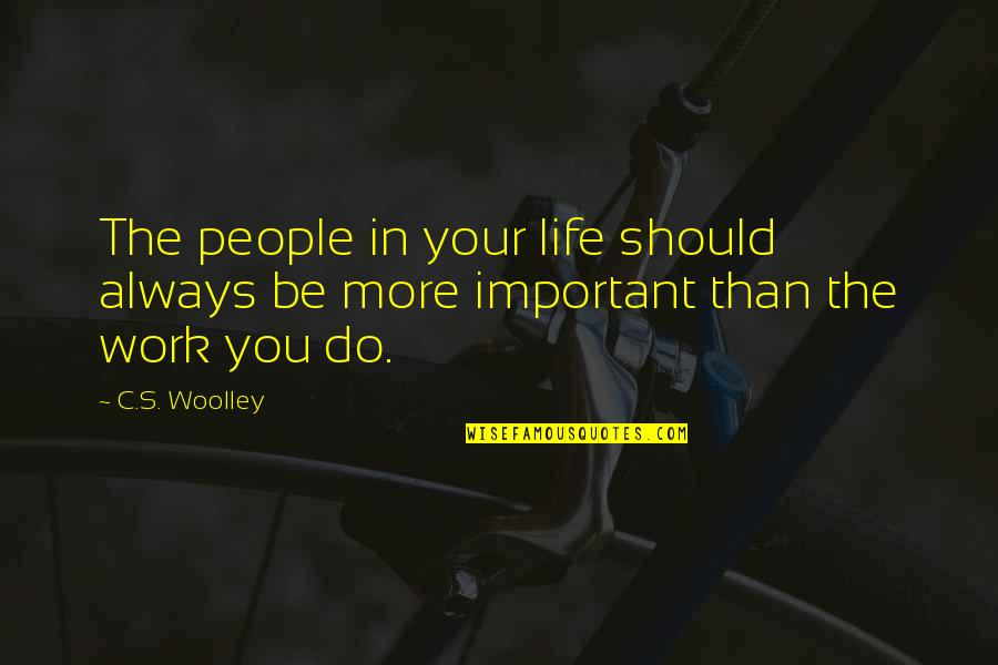 More Than Family Quotes By C.S. Woolley: The people in your life should always be