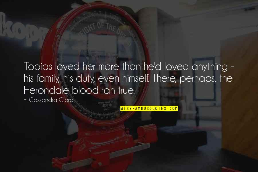 More Than Family Quotes By Cassandra Clare: Tobias loved her more than he'd loved anything
