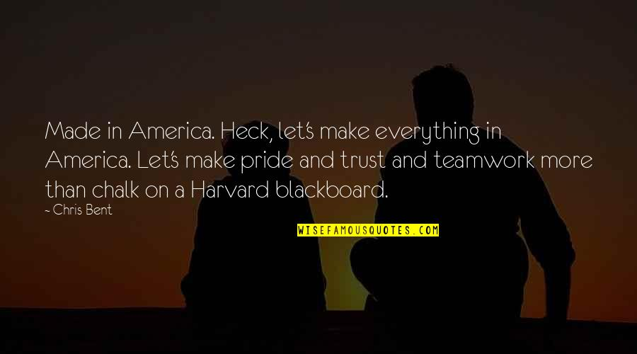 More Than Family Quotes By Chris Bent: Made in America. Heck, let's make everything in