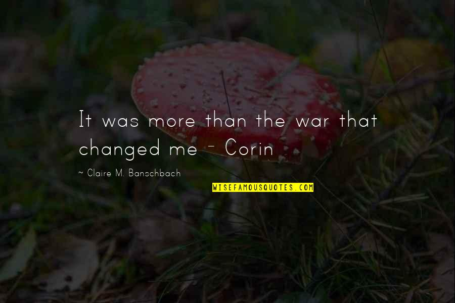 More Than Family Quotes By Claire M. Banschbach: It was more than the war that changed