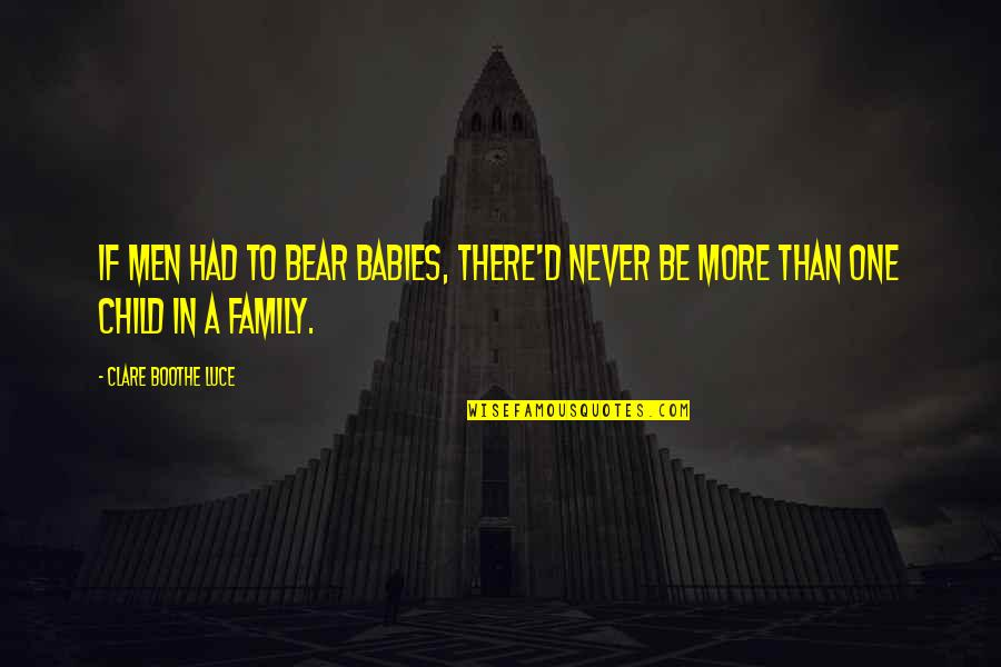 More Than Family Quotes By Clare Boothe Luce: If men had to bear babies, there'd never
